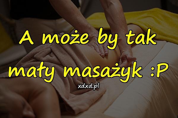 A może by tak mały masażyk :P