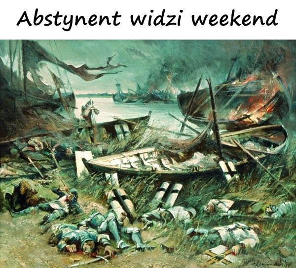 Abstynent widzi weekend