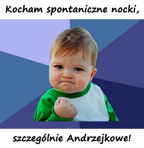 Kocham spontaniczne nocki, szczególnie Andrzejkowe!