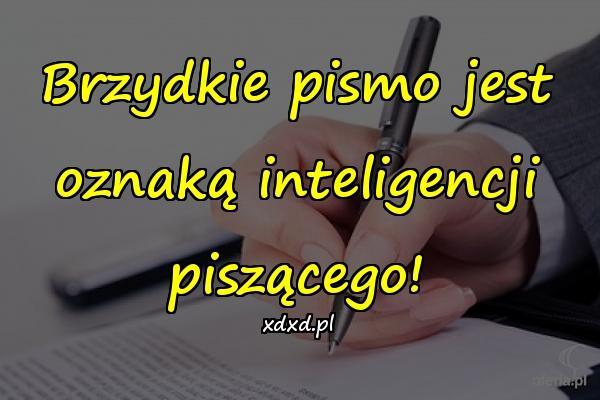 Brzydkie pismo jest oznaką inteligencji piszącego!