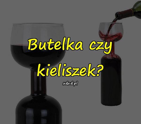 Butelka czy kieliszek?