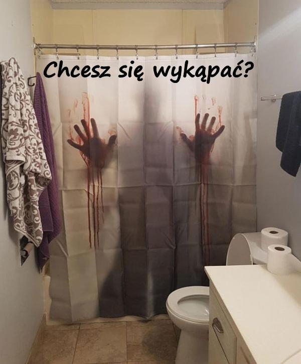 Chcesz się wykąpać?