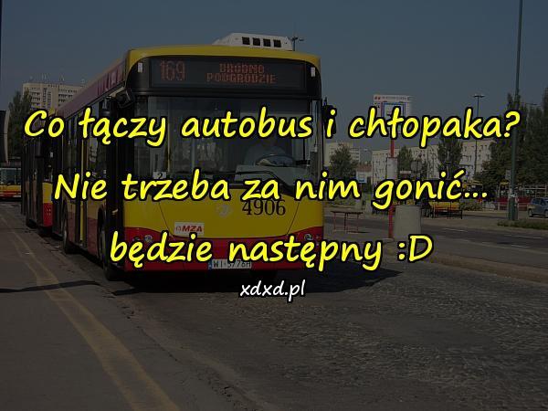 Co łączy autobus i chłopaka? Nie trzeba za nim gonić... będzie następny :D