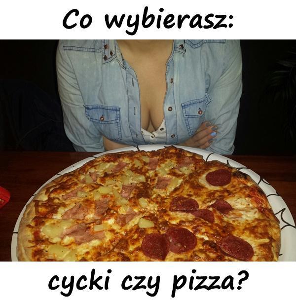 Co wybierasz: cycki czy pizza?