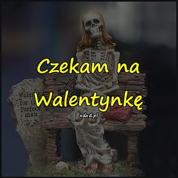 Czekam na Walentynkę