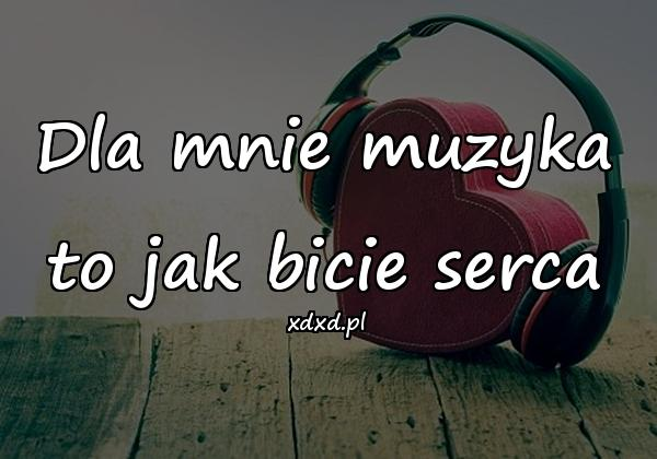 Dla mnie muzyka to jak bicie serca