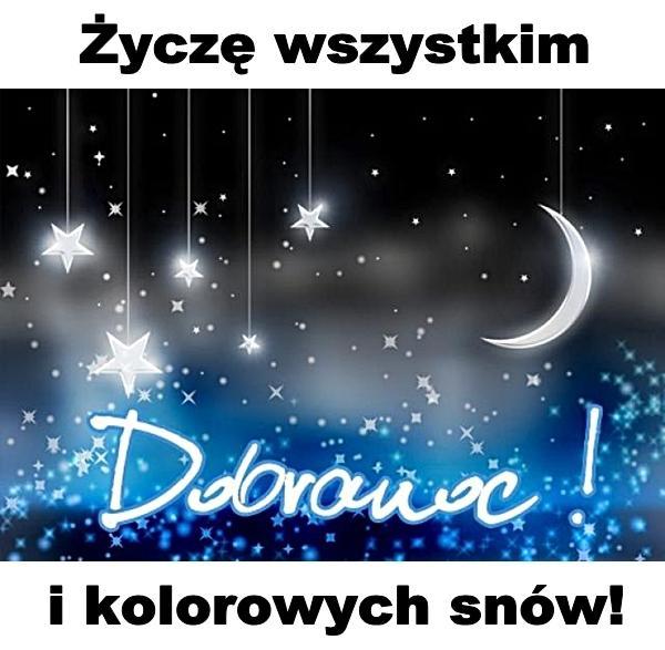 Życzę wszystkim dobranoc i kolorowych snów!