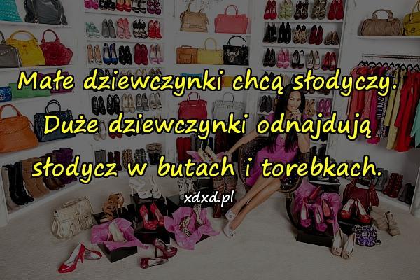 Małe dziewczynki chcą słodyczy. Duże dziewczynki odnajdują słodycz w butach i torebkach.