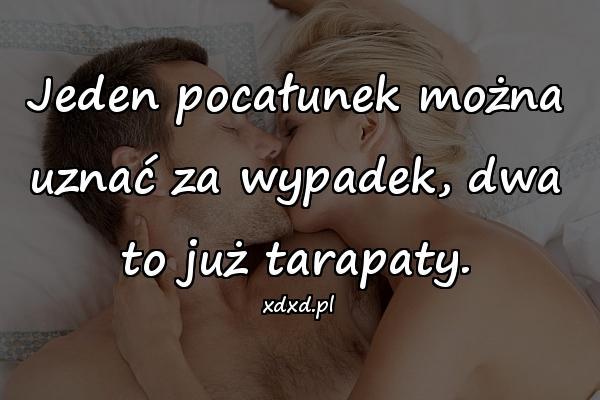 Jeden pocałunek można uznać za wypadek, dwa to już tarapaty.