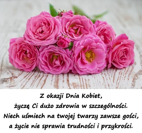 Z okazji Dnia Kobiet, życzę Ci dużo zdrowia w szczególności. Niech uśmiech na twojej twarzy zawsze gości, a życie nie sprawia trudności i przykrości.