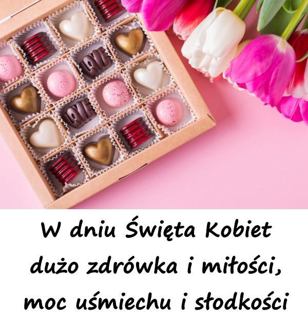 W dniu Święta Kobiet dużo zdrówka i miłości, moc uśmiechu i słodkości.