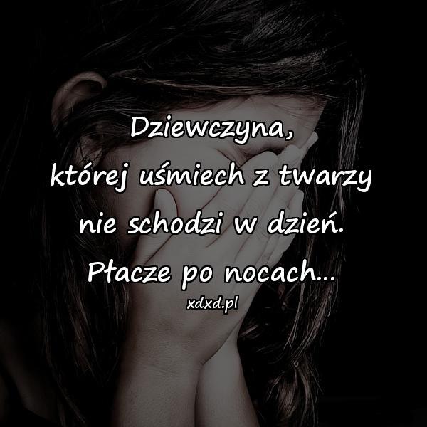 Dziewczyna, której uśmiech z twarzy nie schodzi w dzień. Płacze po nocach...