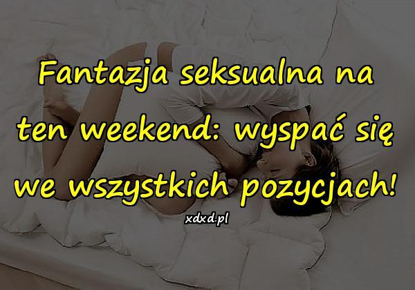 Fantazja seksualna na ten weekend: wyspać się we wszystkich pozycjach!