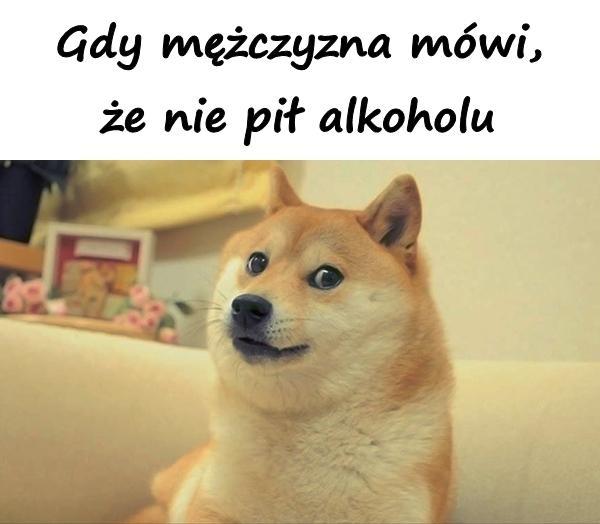 Gdy mężczyzna mówi, że nie pił alkoholu