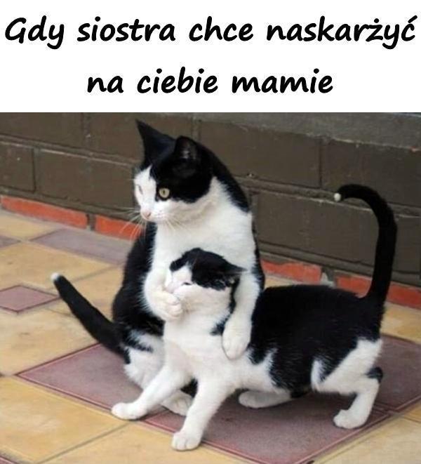 Gdy siostra chce naskarżyć na ciebie mamie