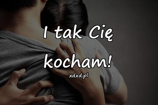 I tak Cię kocham!