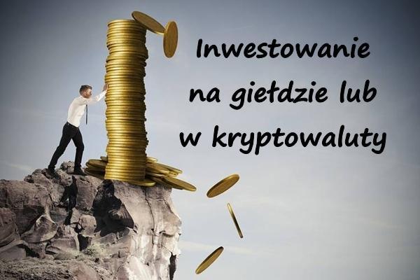 Inwestowanie na giełdzie lub w kryptowaluty
