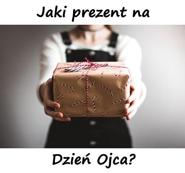 Jaki prezent na Dzień Ojca?