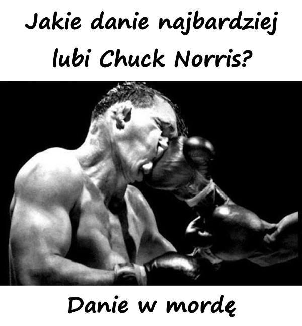 Jakie danie najbardziej lubi Chuck Norris? Danie w mordę.