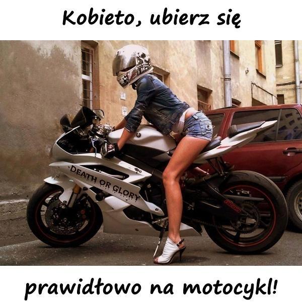 Kobieto, ubierz się prawidłowo na motocykl!