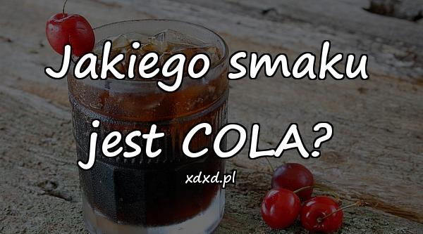 Jakiego smaku jest COLA?