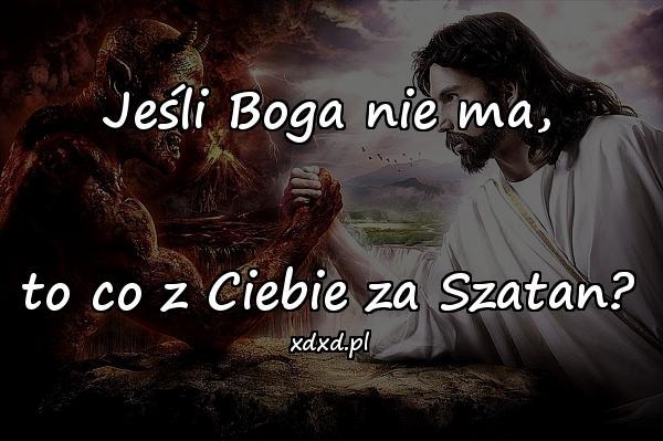 Jeśli Boga nie ma, to co z Ciebie za Szatan?