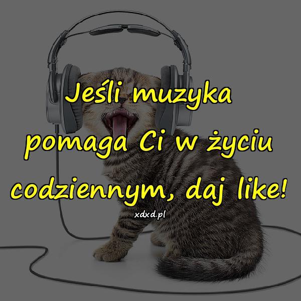 Jeśli muzyka pomaga Ci w życiu codziennym, daj like!