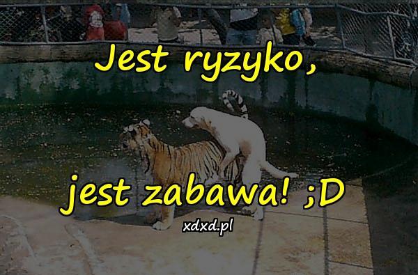 Jest ryzyko, jest zabawa! ;D