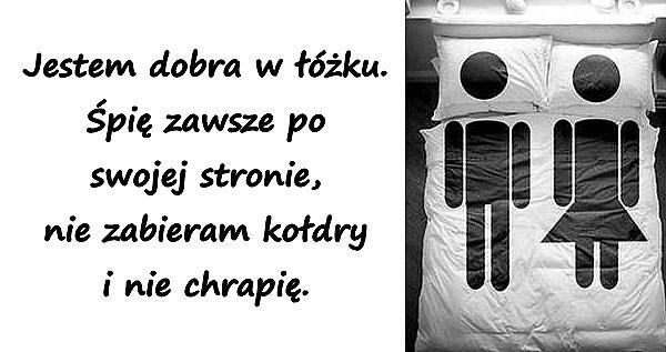 Jestem dobra w łóżku. Śpię zawsze po swojej stronie, nie zabieram kołdry i nie chrapię.