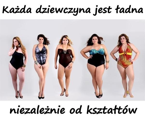 Każda dziewczyna jest ładna niezależnie od kształtów.