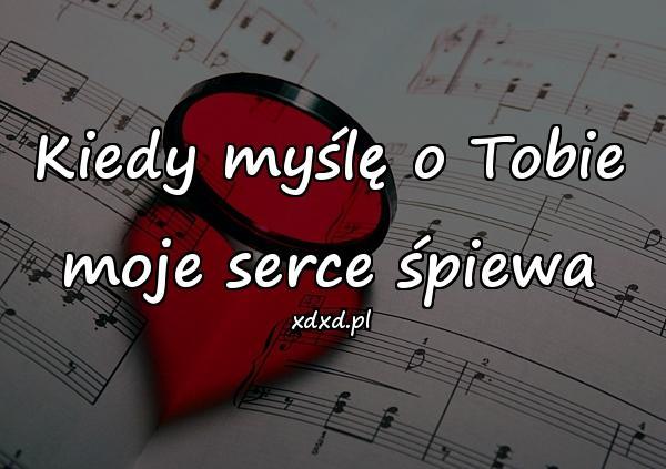 Kiedy myślę o Tobie moje serce śpiewa