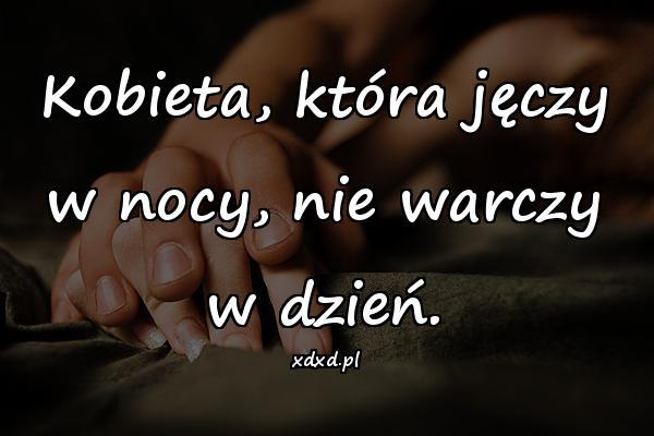 Kobieta, która jęczy w nocy, nie warczy w dzień.