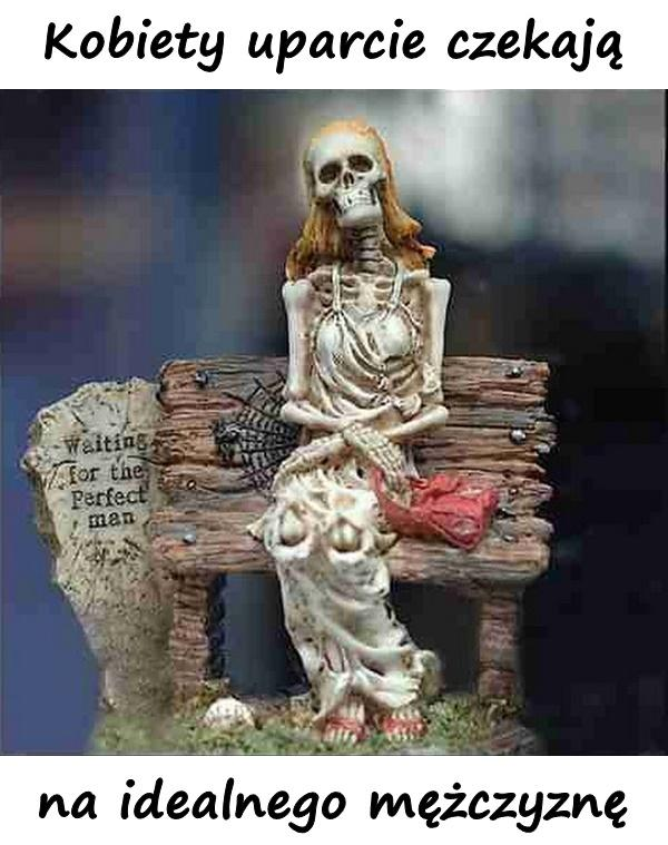 Kobiety uparcie czekają na idealnego mężczyznę
