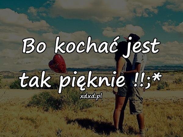 Bo kochać jest tak pięknie !!;*