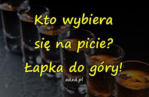 Kto wybiera się na picie? Łapka do góry!
