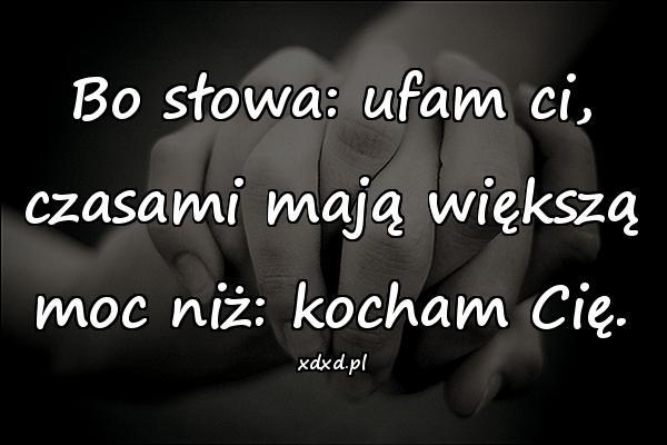 Bo słowa: ufam ci, czasami mają większą moc niż: kocham Cię.