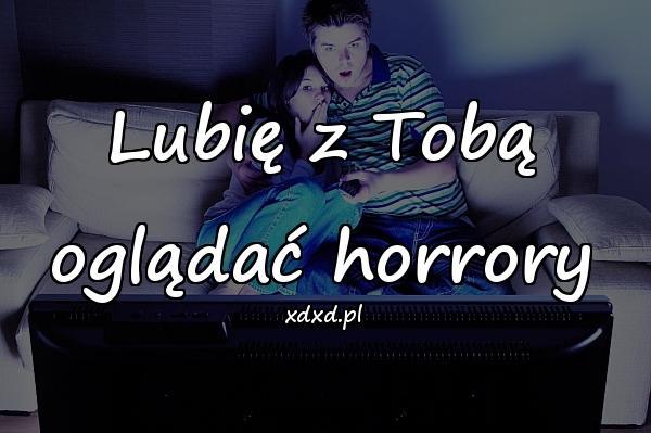 Lubię z Tobą oglądać horrory