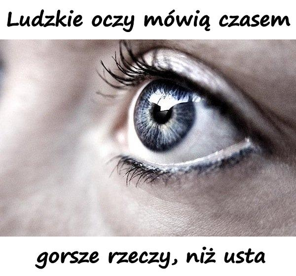 Ludzkie oczy mówią czasem gorsze rzeczy, niż usta.
