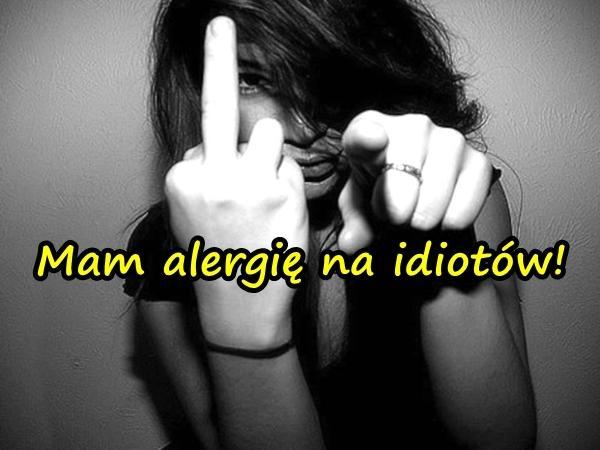 Mam alergię na idiotów!