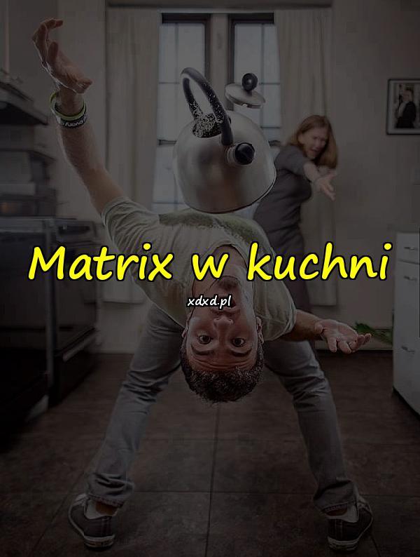 Matrix w kuchni