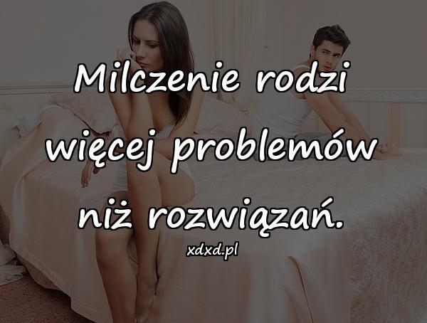 Milczenie rodzi więcej problemów niż rozwiązań.