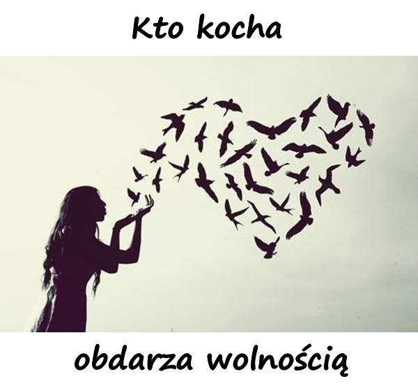 Kto kocha obdarza wolnością