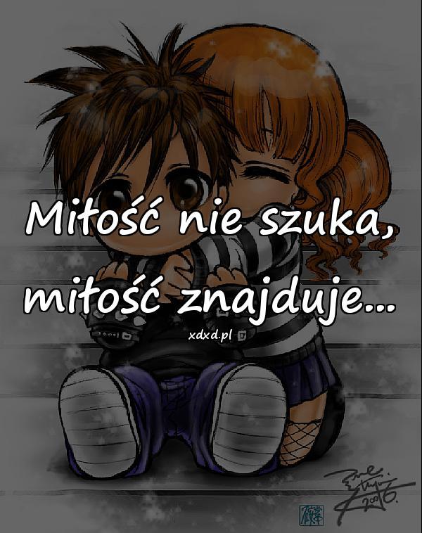 Miłość nie szuka, miłość znajduje...