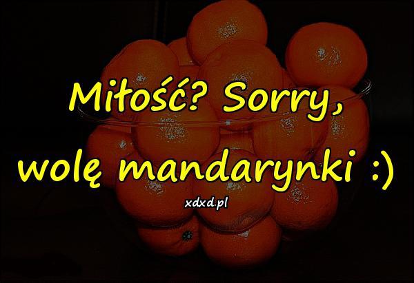 Miłość? Sorry, wolę mandarynki :)