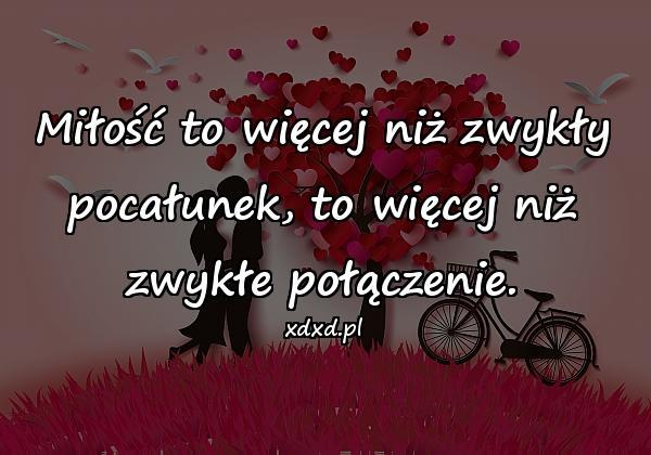 Miłość to więcej niż zwykły pocałunek, to więcej niż zwykłe połączenie.