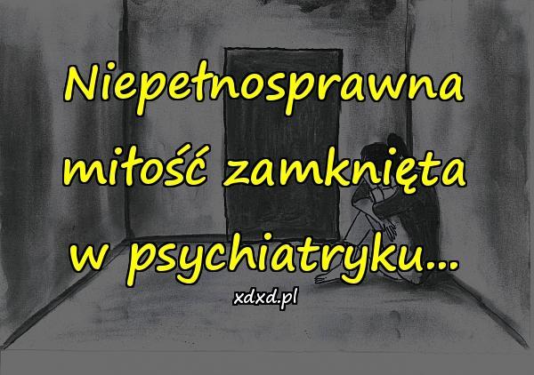 Niepełnosprawna miłość zamknięta w psychiatryku...