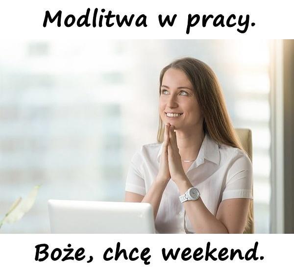 Modlitwa w pracy. Boże, chcę weekend.