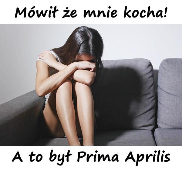 Mówił że mnie kocha! A to był Prima Aprilis
