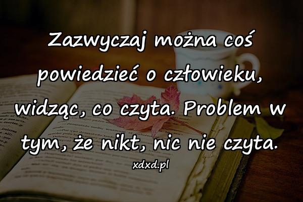 Zazwyczaj można coś powiedzieć o człowieku, widząc, co czyta. Problem w tym, że nikt, nic nie czyta.