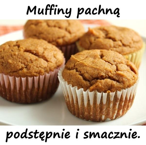 Muffiny pachną podstępnie i smacznie.